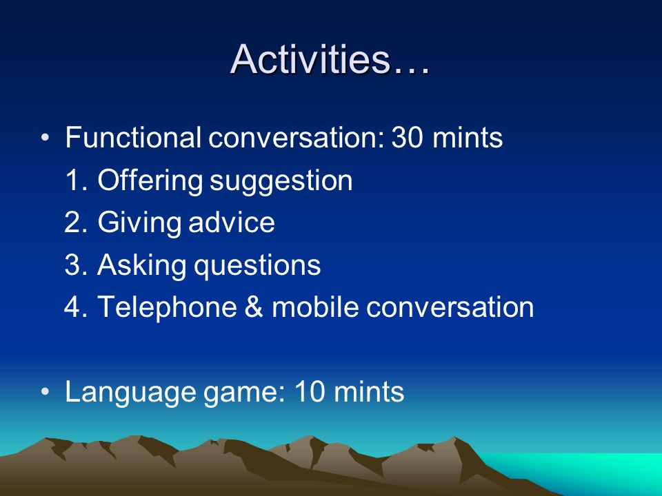 Activities… Functional conversation: 30 mints 1. Offering suggestion 2.