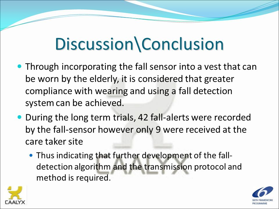 Discussion\Conclusion Through incorporating the fall sensor into a vest that can be worn by the elderly, it is considered that greater compliance with