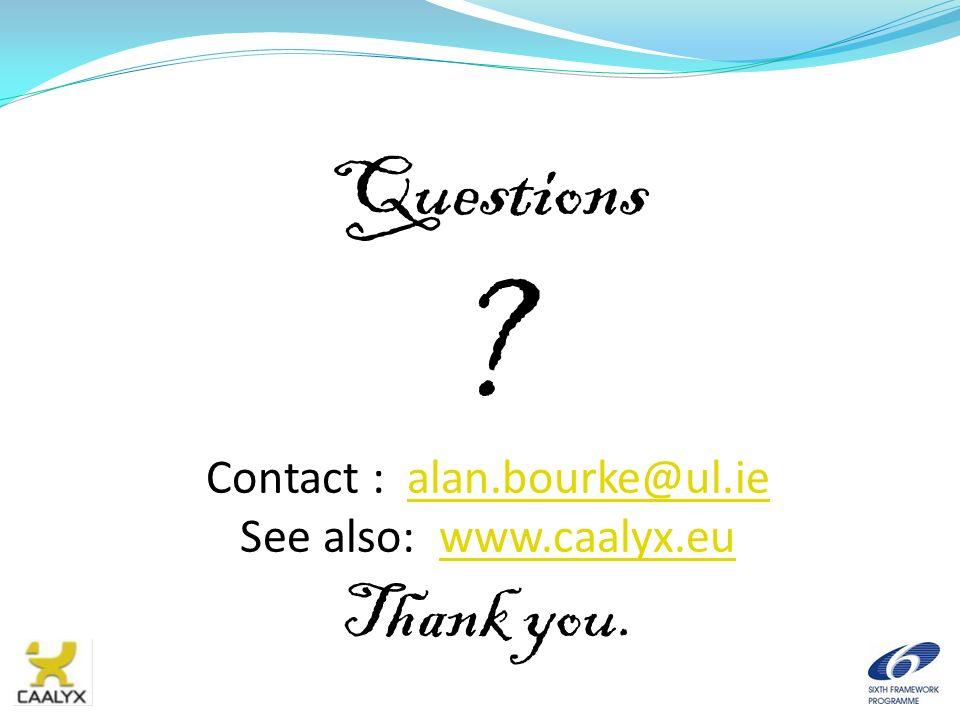 Questions ? Contact : alan.bourke@ul.iealan.bourke@ul.ie See also: www.caalyx.euwww.caalyx.eu Thank you.
