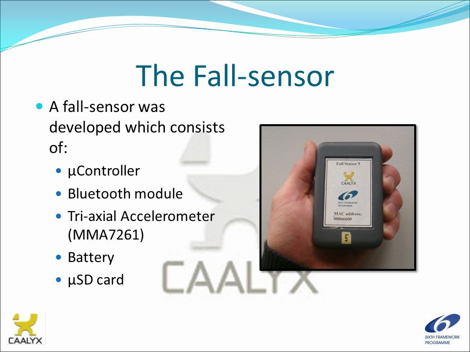 The Fall-sensor A fall-sensor was developed which consists of: μController Bluetooth module Tri-axial Accelerometer (MMA7261) Battery μSD card