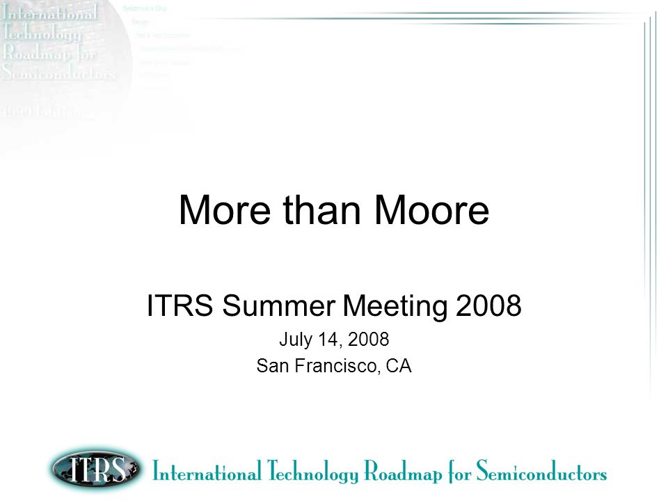 Source: 2005 ITRS Document online at: http://www.itrs.net/Links/2005ITRS/Home2005.htm Scaling (More Moore) Functional Diversification (More than Moore) Continuing SoC and SIP: Higher Value Systems