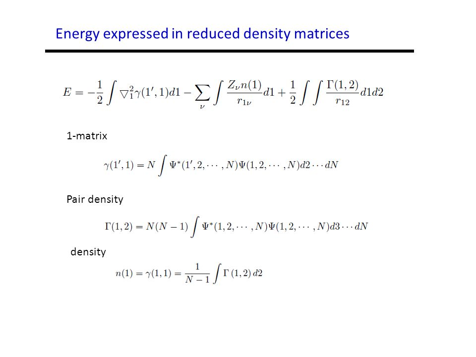 Energy expressed in reduced density matrices Pair density density 1-matrix