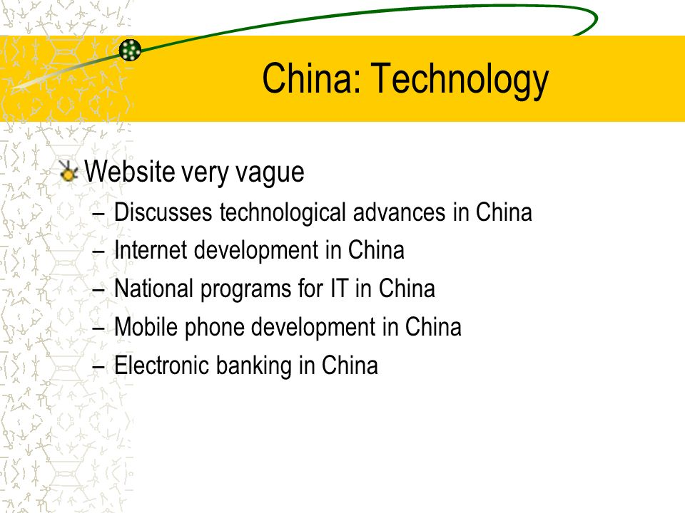 China: Technology Website very vague –Discusses technological advances in China –Internet development in China –National programs for IT in China –Mob