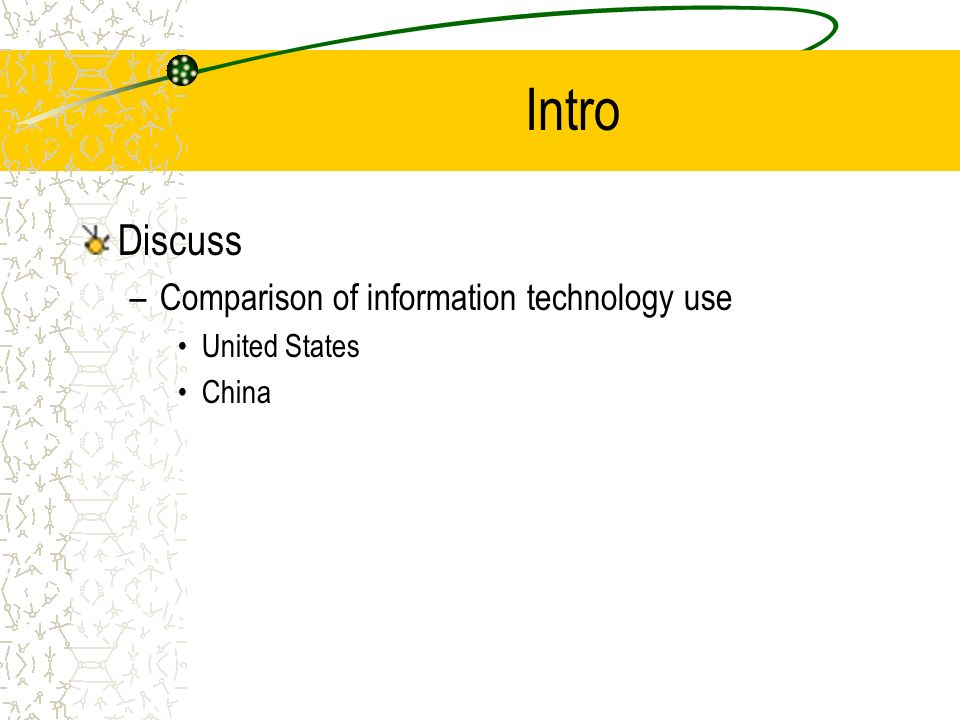 Intro Discuss –Comparison of information technology use United States China