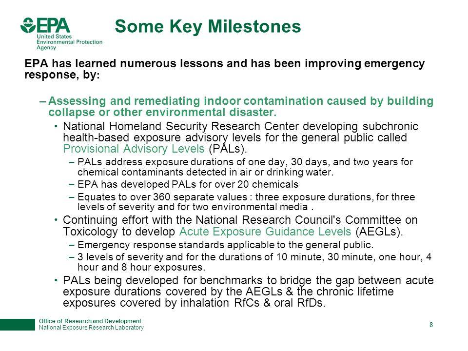 Office of Research and Development National Exposure Research Laboratory 8 Some Key Milestones EPA has learned numerous lessons and has been improving emergency response, by : –Assessing and remediating indoor contamination caused by building collapse or other environmental disaster.