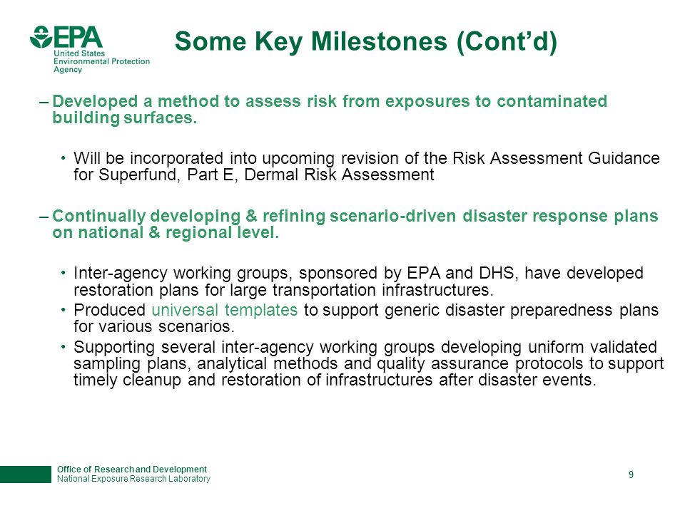 Office of Research and Development National Exposure Research Laboratory 9 Some Key Milestones (Contd) –Developed a method to assess risk from exposures to contaminated building surfaces.