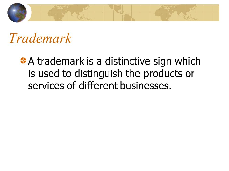 Trademark A trademark is a distinctive sign which is used to distinguish the products or services of different businesses.