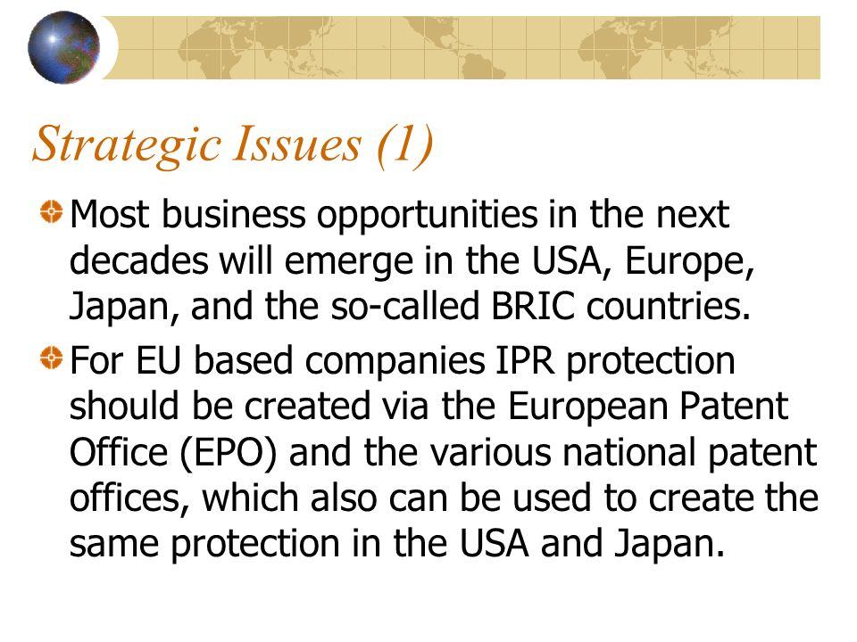 Strategic Issues (1) Most business opportunities in the next decades will emerge in the USA, Europe, Japan, and the so-called BRIC countries.
