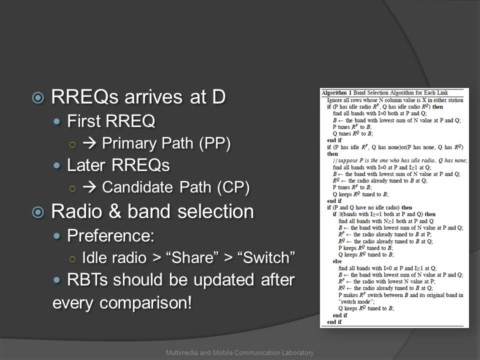 RREQs arrives at D First RREQ Primary Path (PP) Later RREQs Candidate Path (CP) Radio & band selection Preference: Idle radio > Share > Switch RBTs should be updated after every comparison.