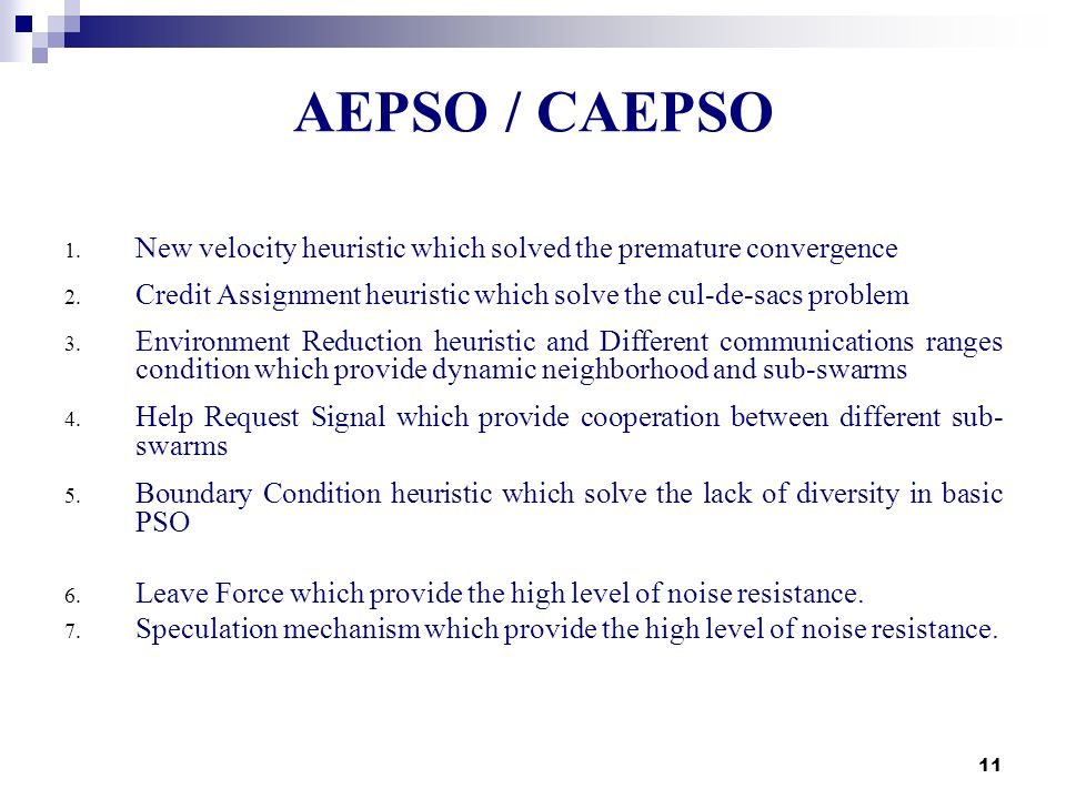 11 AEPSO / CAEPSO 1. New velocity heuristic which solved the premature convergence 2. Credit Assignment heuristic which solve the cul-de-sacs problem