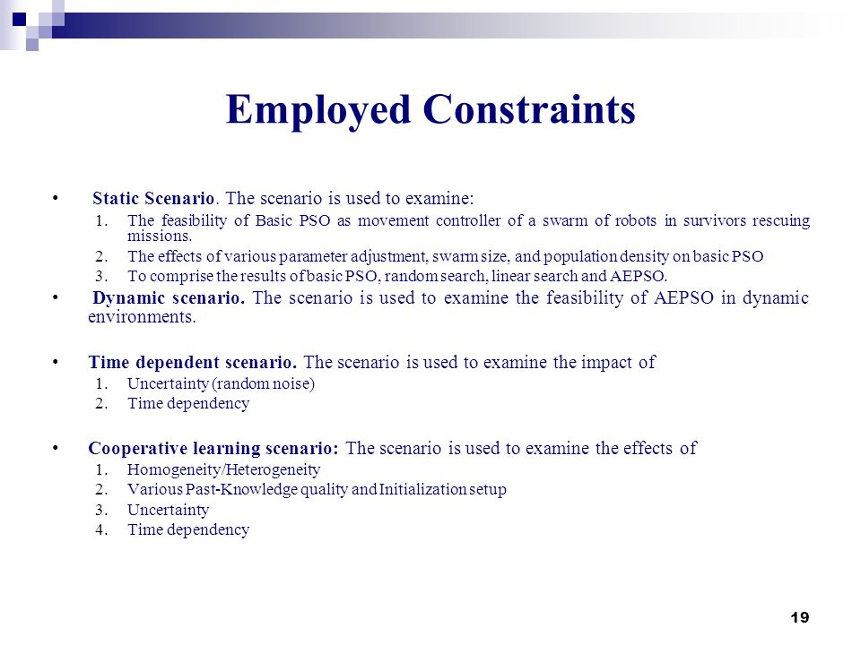 19 Employed Constraints Static Scenario. The scenario is used to examine: 1.The feasibility of Basic PSO as movement controller of a swarm of robots i