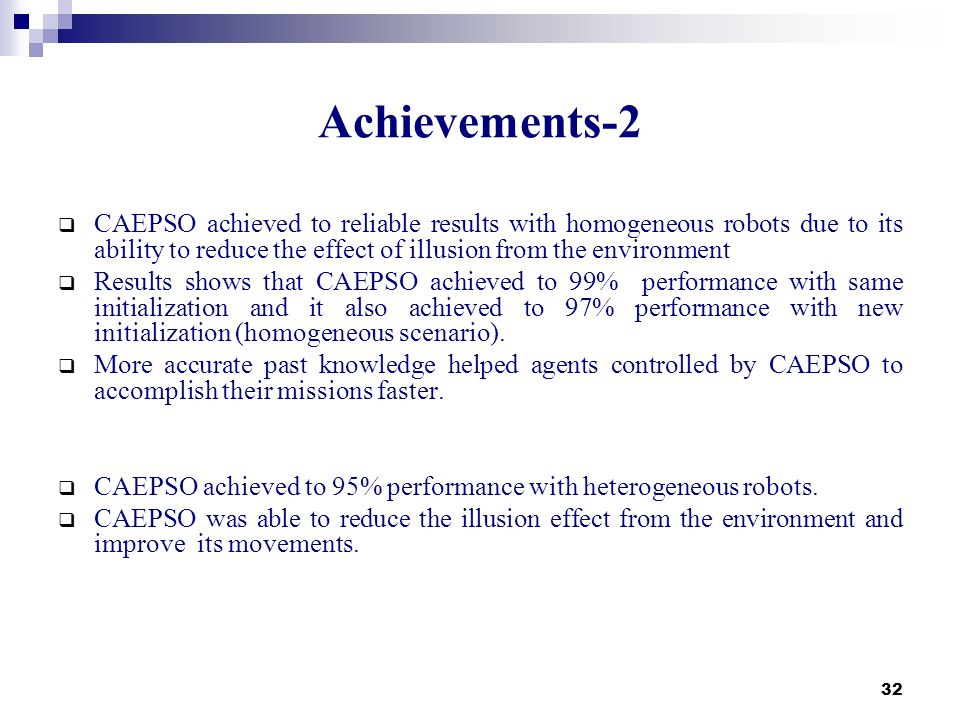 32 Achievements-2 CAEPSO achieved to reliable results with homogeneous robots due to its ability to reduce the effect of illusion from the environment
