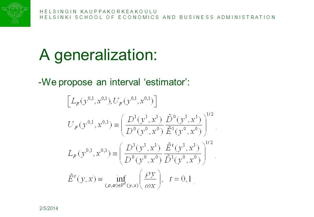 H E L S I N G I N K A U P P A K O R K E A K O U L U H E L S I N K I S C H O O L O F E C O N O M I C S A N D B U S I N E S S A D M I N I S T R A T I O N 2/5/2014 A generalization: -We propose an interval estimator: