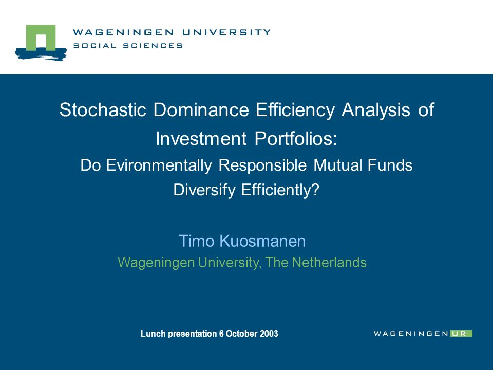 Stochastic Dominance Efficiency Analysis of Investment Portfolios: Do Evironmentally Responsible Mutual Funds Diversify Efficiently? Timo Kuosmanen Wa
