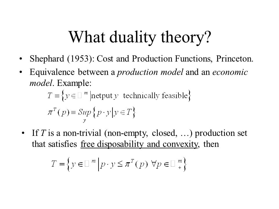 What duality theory. Shephard (1953): Cost and Production Functions, Princeton.