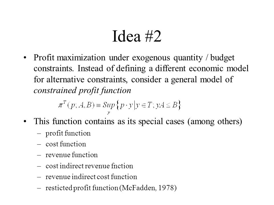 Idea #2 Profit maximization under exogenous quantity / budget constraints.