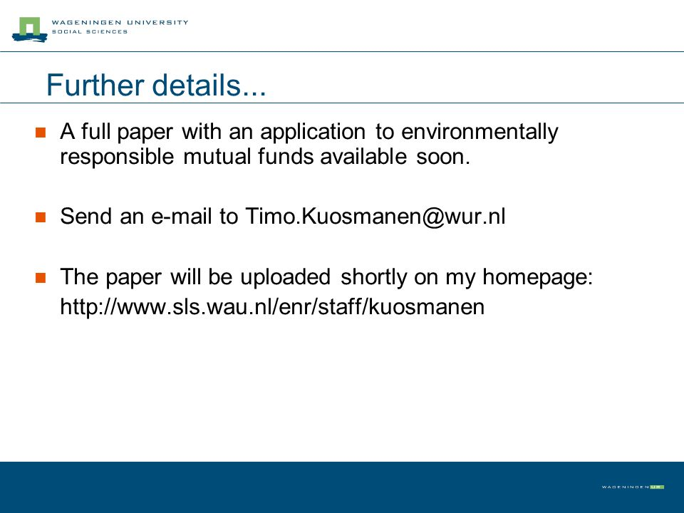 Further details... A full paper with an application to environmentally responsible mutual funds available soon. Send an e-mail to Timo.Kuosmanen@wur.n