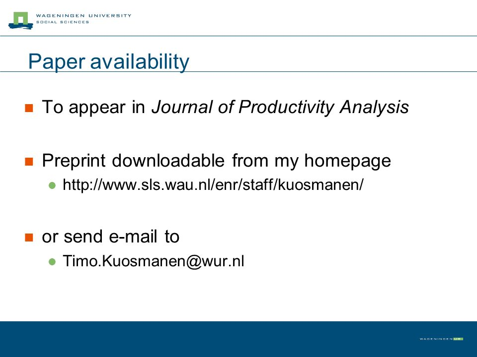 Paper availability To appear in Journal of Productivity Analysis Preprint downloadable from my homepage http://www.sls.wau.nl/enr/staff/kuosmanen/ or send e-mail to Timo.Kuosmanen@wur.nl