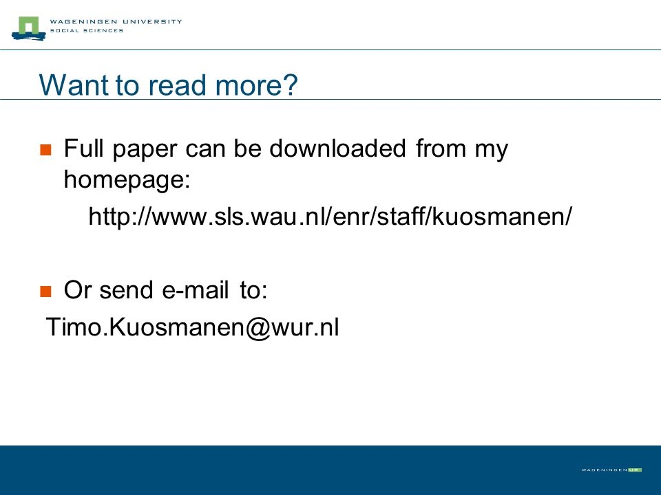Want to read more? Full paper can be downloaded from my homepage: http://www.sls.wau.nl/enr/staff/kuosmanen/ Or send e-mail to: Timo.Kuosmanen@wur.nl