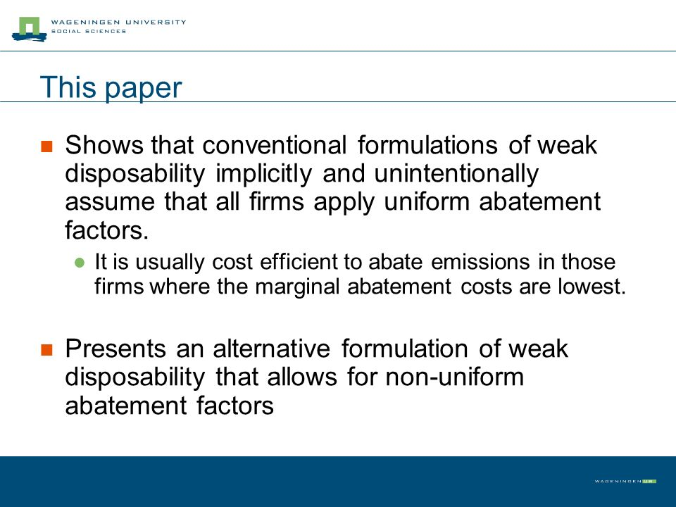 This paper Shows that conventional formulations of weak disposability implicitly and unintentionally assume that all firms apply uniform abatement fac
