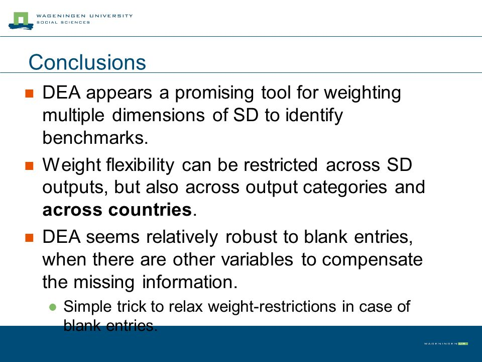 Conclusions DEA appears a promising tool for weighting multiple dimensions of SD to identify benchmarks. Weight flexibility can be restricted across S
