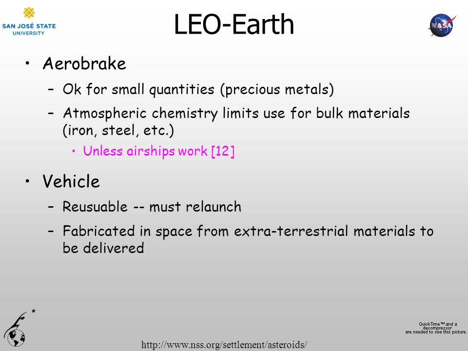 http://www.nss.org/settlement/asteroids/LEO-Earth Aerobrake –Ok for small quantities (precious metals) –Atmospheric chemistry limits use for bulk mate