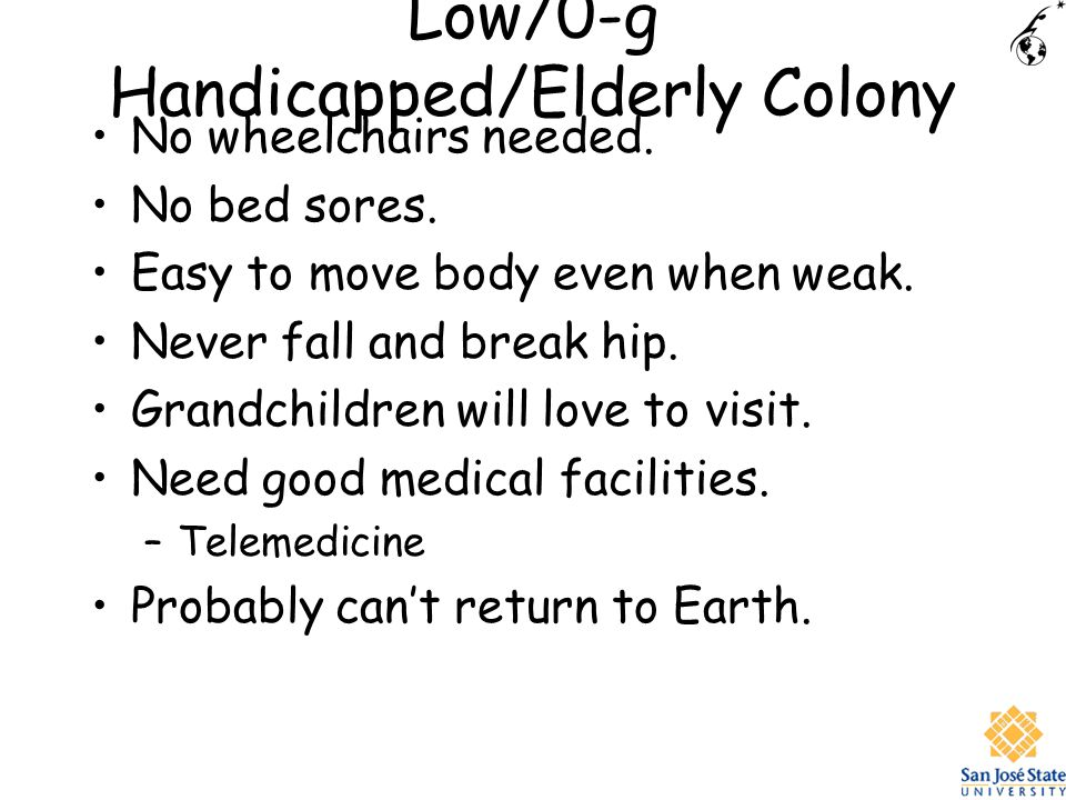 Low/0-g Handicapped/Elderly Colony No wheelchairs needed.