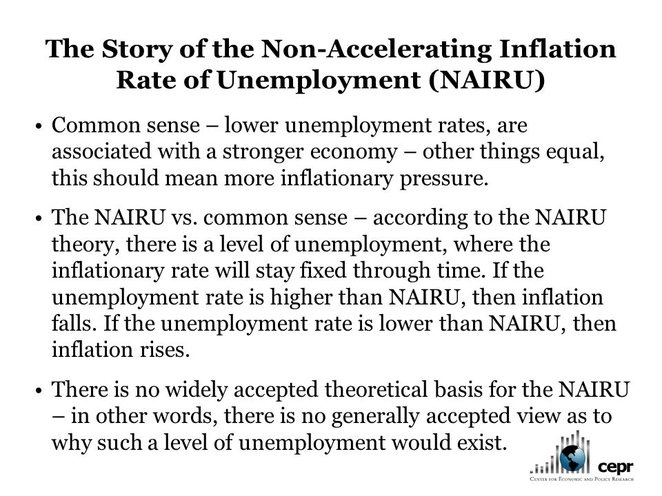 The Story of the Non-Accelerating Inflation Rate of Unemployment (NAIRU) Common sense – lower unemployment rates, are associated with a stronger economy – other things equal, this should mean more inflationary pressure.