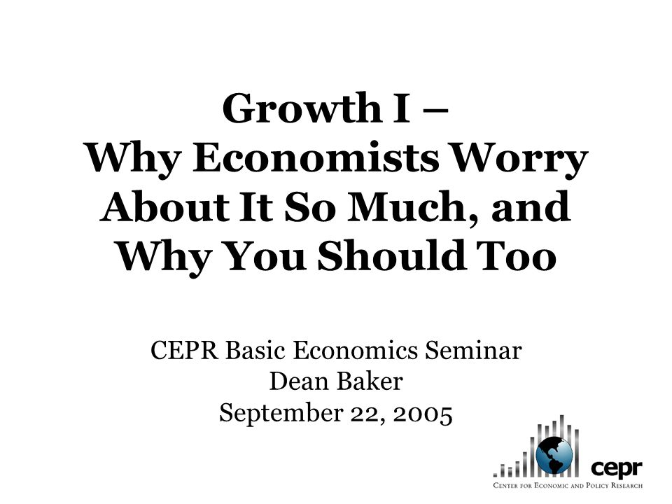 Growth: Why Economists Worry About It So Much, and Why You Should Too Definitions: What Gets Counted, What Doesnt The links between growth, jobs, productivity, and wages Europe v.
