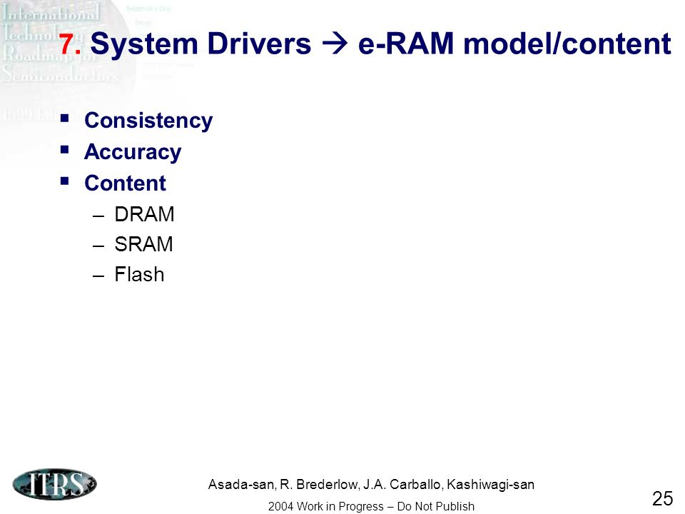 Asada-san, R. Brederlow, J.A. Carballo, Kashiwagi-san 2004 Work in Progress – Do Not Publish 25 7. System Drivers e-RAM model/content Consistency Accu