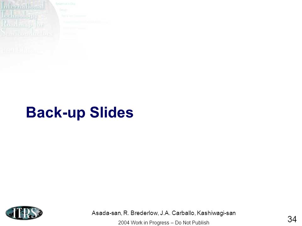 Asada-san, R. Brederlow, J.A. Carballo, Kashiwagi-san 2004 Work in Progress – Do Not Publish 34 Back-up Slides