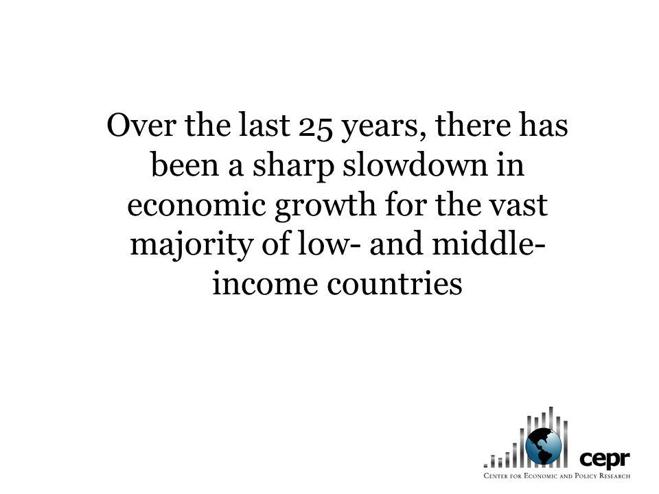 Over the last 25 years, there has been a sharp slowdown in economic growth for the vast majority of low- and middle- income countries