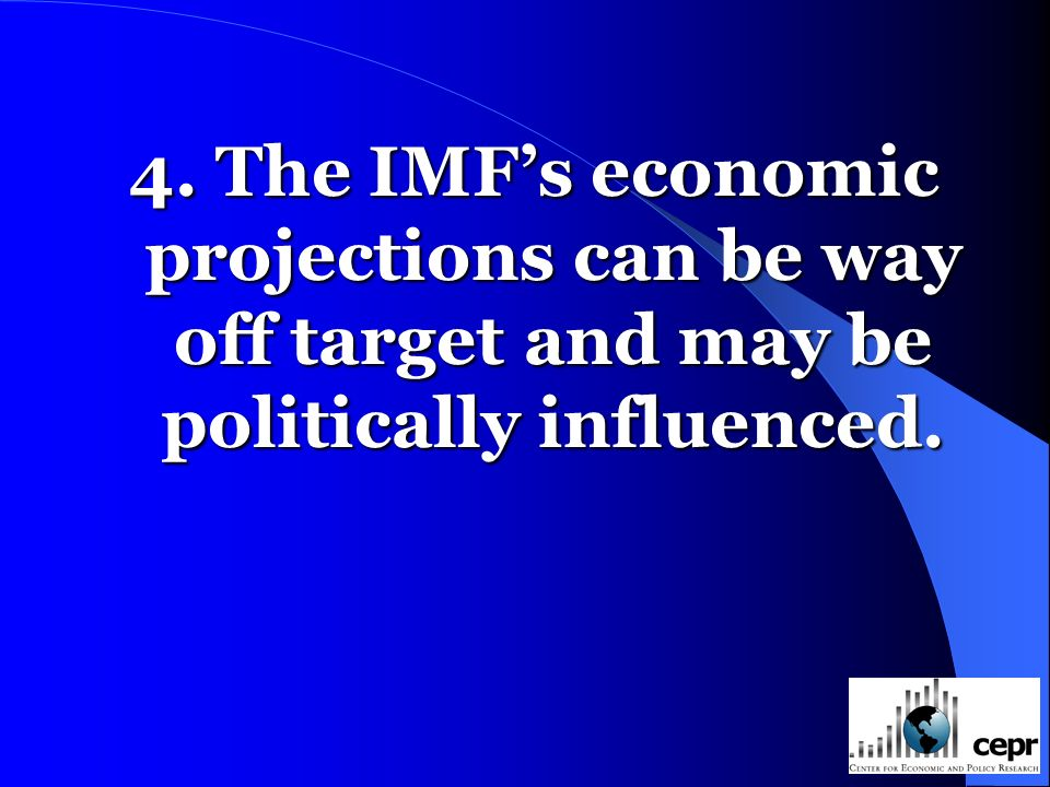 4. The IMFs economic projections can be way off target and may be politically influenced.