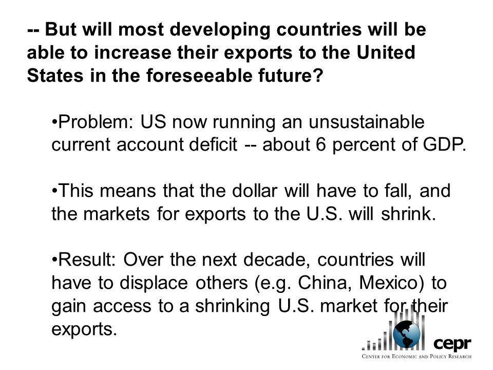 -- But will most developing countries will be able to increase their exports to the United States in the foreseeable future? Problem: US now running a