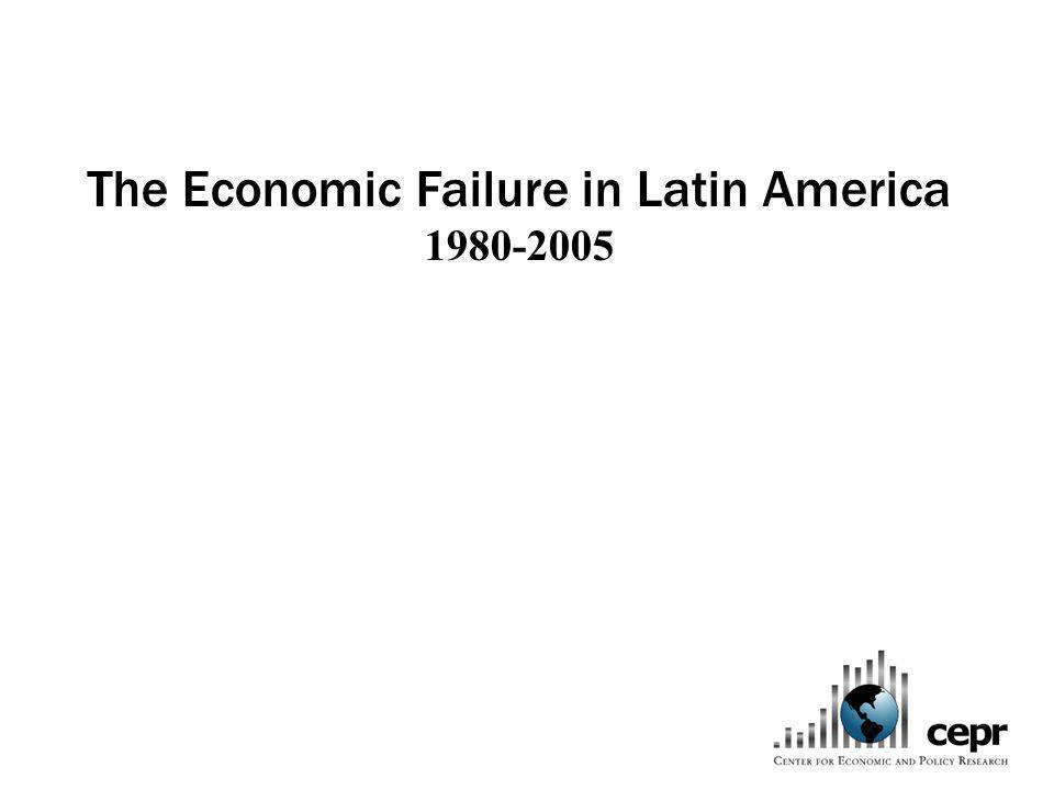 The Economic Failure in Latin America 1980-2005