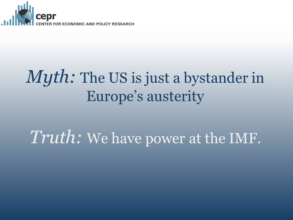 Myth: The US is just a bystander in Europes austerity Truth: We have power at the IMF.
