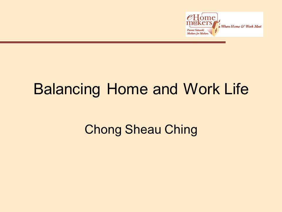 Balancing Home and Work Life Chong Sheau Ching