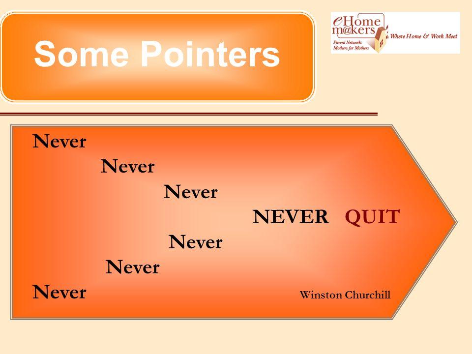 Some Pointers Never NEVER QUIT Never Never Winston Churchill