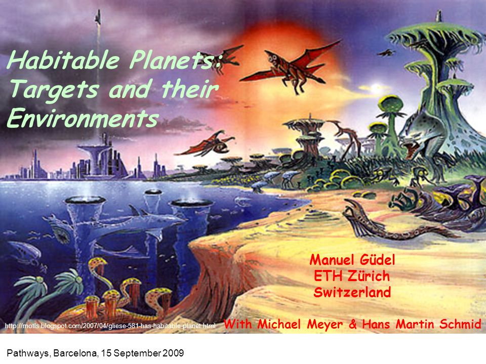 Manuel Güdel ETH Zürich Switzerland With Michael Meyer & Hans Martin Schmid Habitable Planets: Targets and their Environments Pathways, Barcelona, 15