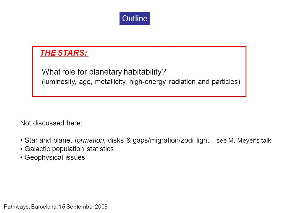 Not discussed here: Star and planet formation, disks & gaps/migration/zodi light : see M. Meyers talk Galactic population statistics Geophysical issue