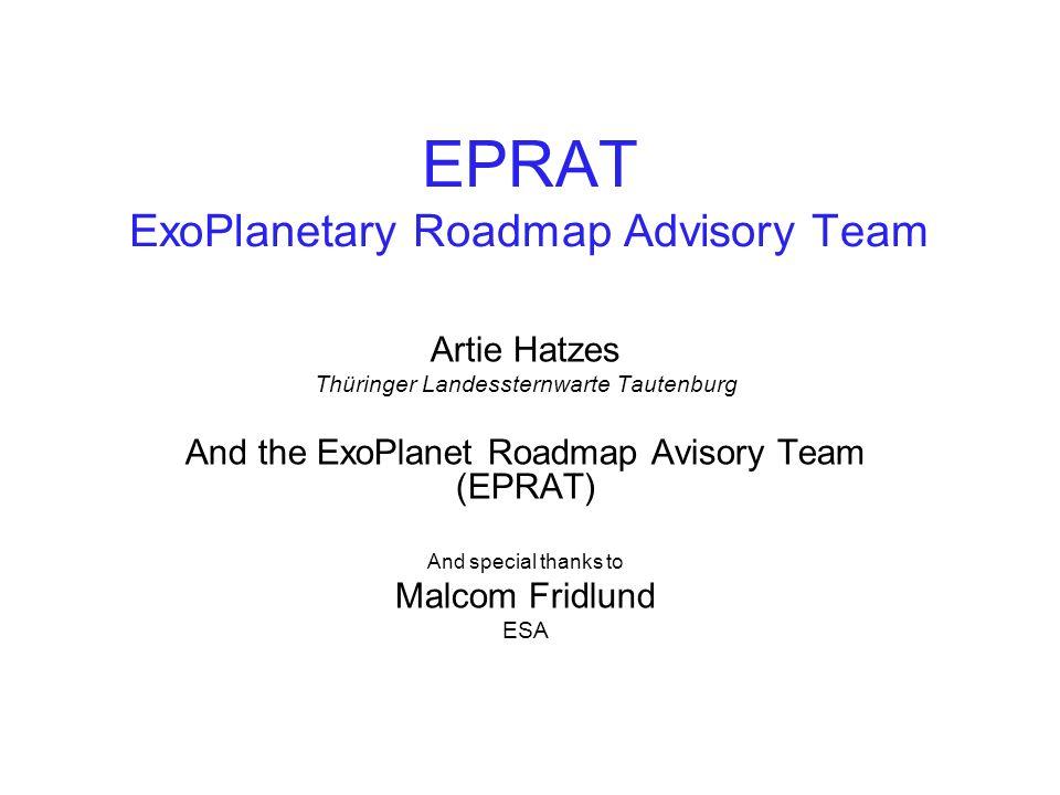 EPRAT ExoPlanetary Roadmap Advisory Team Artie Hatzes Thüringer Landessternwarte Tautenburg And the ExoPlanet Roadmap Avisory Team (EPRAT) And special