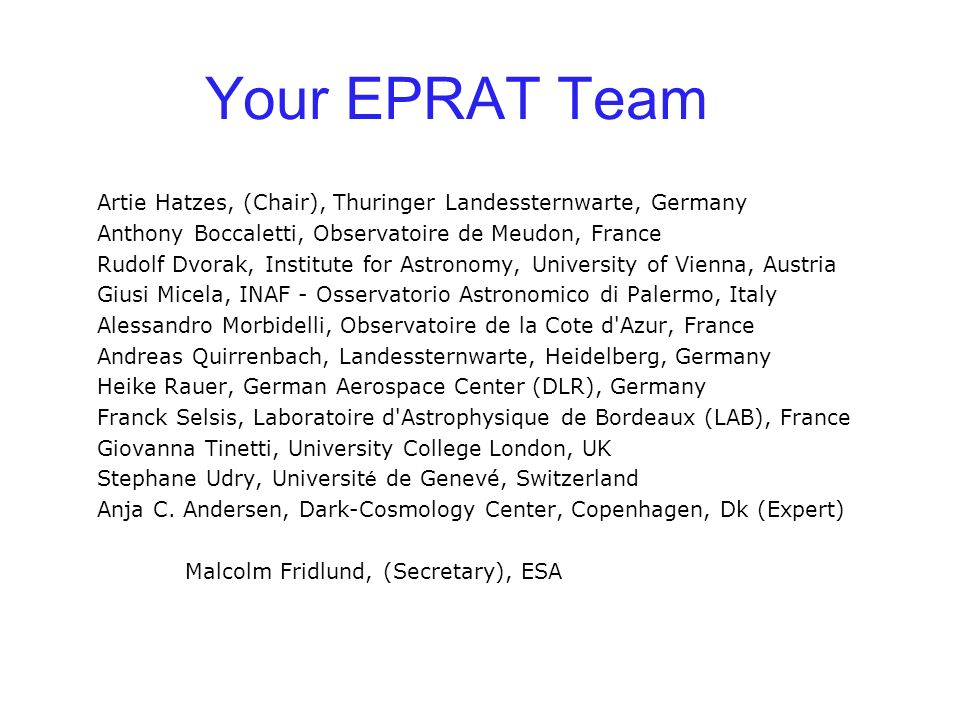 Your EPRAT Team Artie Hatzes, (Chair), Thuringer Landessternwarte, Germany Anthony Boccaletti, Observatoire de Meudon, France Rudolf Dvorak, Institute
