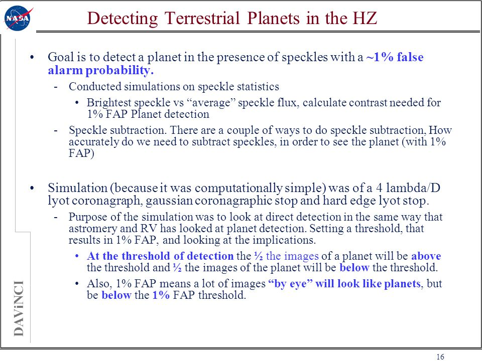 DAViNCI 16 Detecting Terrestrial Planets in the HZ Goal is to detect a planet in the presence of speckles with a ~1% false alarm probability.