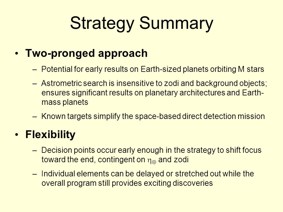 Strategy Summary Two-pronged approach – Potential for early results on Earth-sized planets orbiting M stars – Astrometric search is insensitive to zod