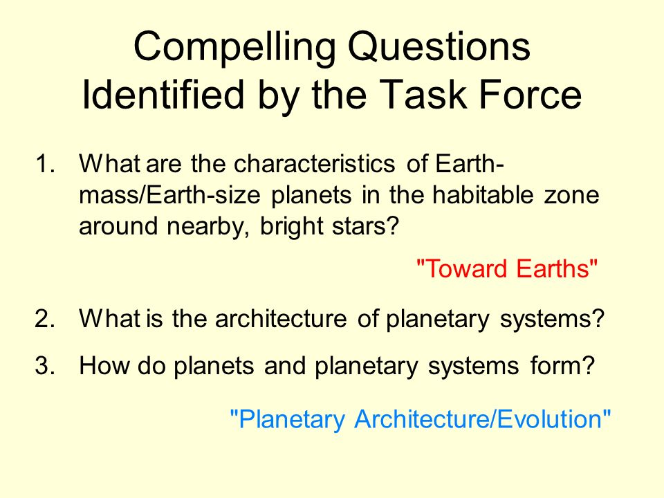 Compelling Questions Identified by the Task Force 1.What are the characteristics of Earth- mass/Earth-size planets in the habitable zone around nearby