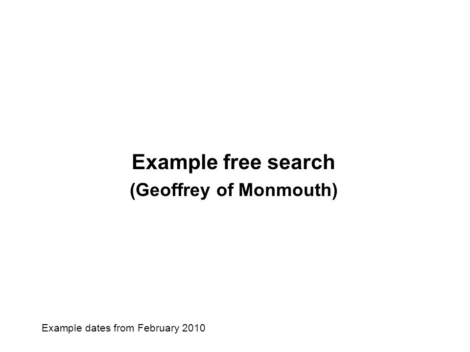 Example free search (Geoffrey of Monmouth) Example dates from February 2010