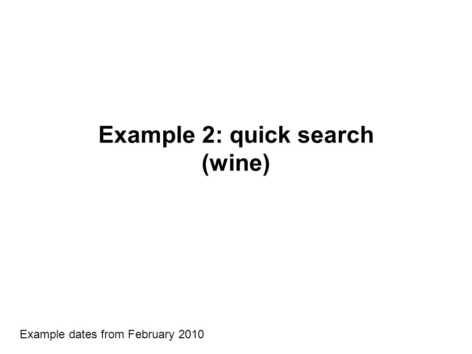 Example 2: quick search (wine) Example dates from February 2010