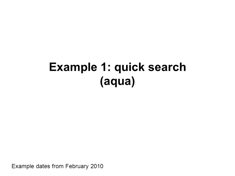 Example 1: quick search (aqua) Example dates from February 2010