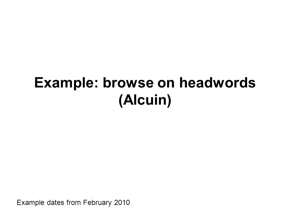 Example: browse on headwords (Alcuin) Example dates from February 2010