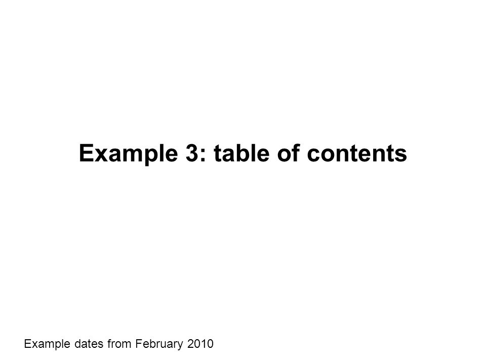Example 3: table of contents Example dates from February 2010